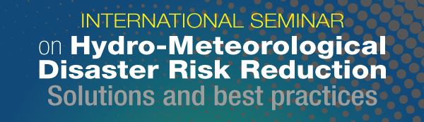 TERMS OF REFERENCE,  INTERNATIONAL SEMINAR ON Hydro-Meteorological Disaster Risk Reduction: Solutions and best practices